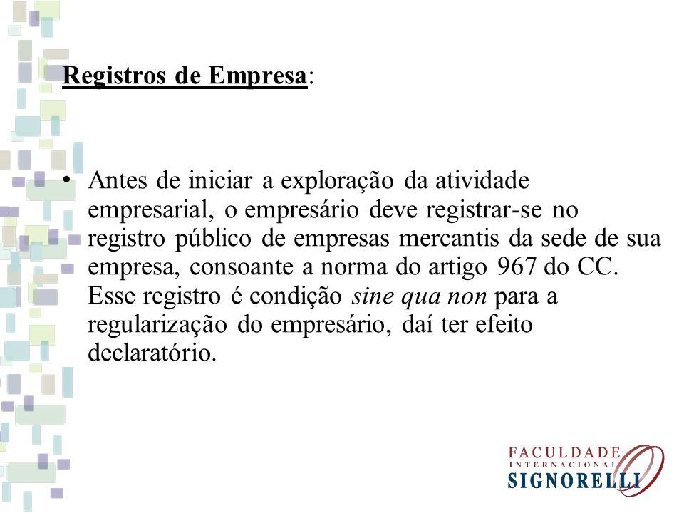 Registros de Empresa: Antes de iniciar a exploração da atividade empresarial, o empresário deve registrar-se no registro público de empresas mercantis da sede de sua empresa, consoante a norma do artigo 967 do CC.