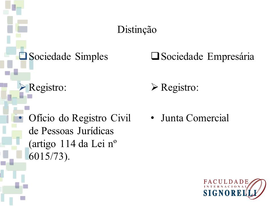 Distinção Sociedade Simples Registro: Ofício do Registro Civil de Pessoas Jurídicas (artigo 114 da Lei nº 6015/73).