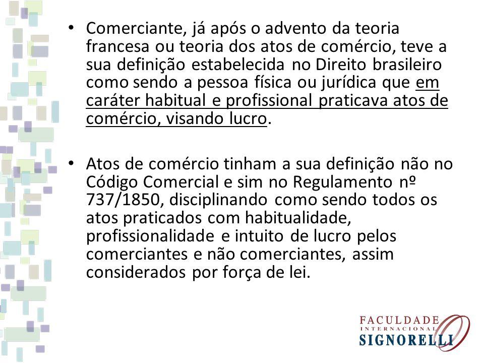 Comerciante, já após o advento da teoria francesa ou teoria dos atos de comércio, teve a sua definição estabelecida no Direito brasileiro como sendo a