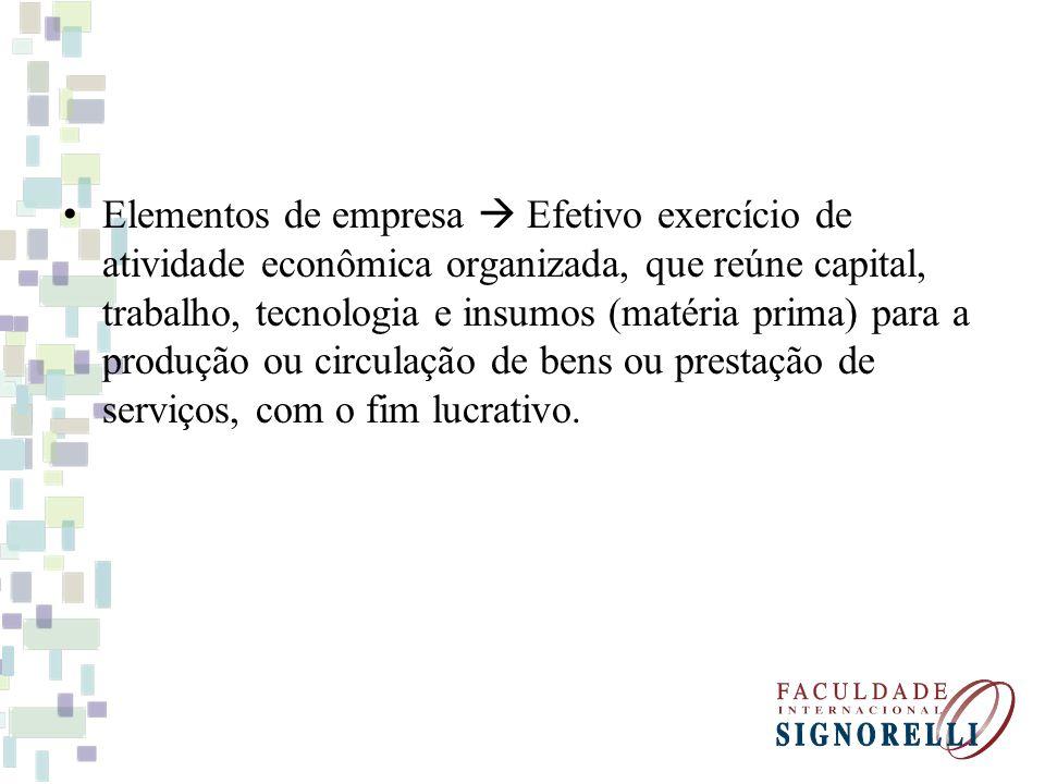 Elementos de empresa Efetivo exercício de atividade econômica organizada, que reúne capital, trabalho, tecnologia e insumos (matéria prima) para a pro