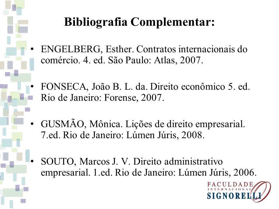 Bibliografia Complementar: ENGELBERG, Esther. Contratos internacionais do comércio. 4. ed. São Paulo: Atlas, 2007. FONSECA, João B. L. da. Direito eco
