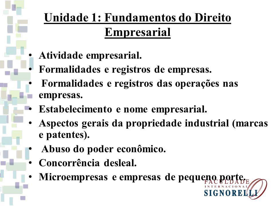 Unidade 1: Fundamentos do Direito Empresarial Atividade empresarial. Formalidades e registros de empresas. Formalidades e registros das operações nas
