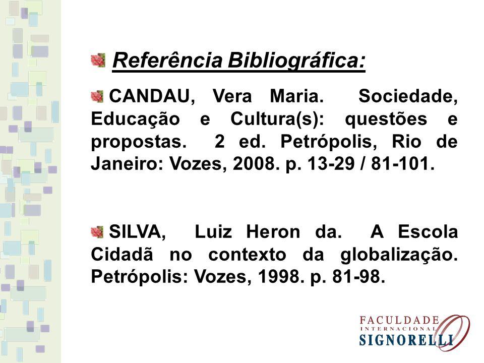 Referência Bibliográfica: CANDAU, Vera Maria.