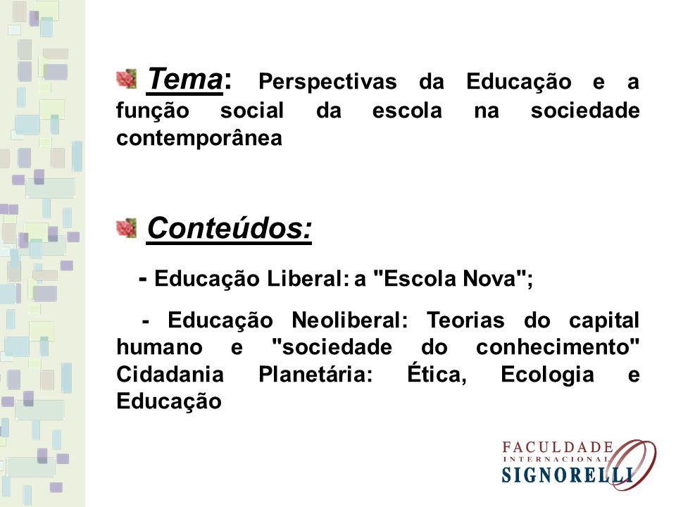 Tema: Perspectivas da Educação e a função social da escola na sociedade contemporânea Conteúdos: - Educação Liberal: a