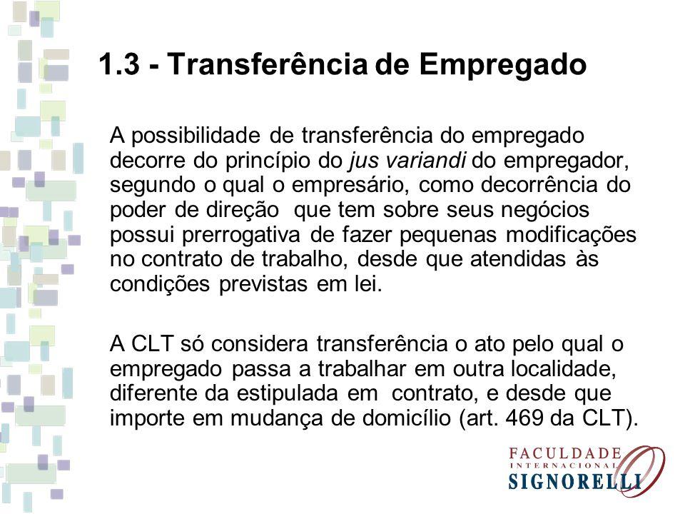 1.3 - Transferência de Empregado Súmula 29 do TST - Transferência Empregado transferido, por ato unilateral do empregador, para local mais distante de sua residência, tem direito a suplemento salarial correspondente ao acréscimo da despesa de transporte.
