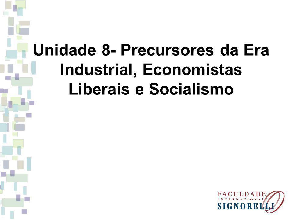 Unidade 8- Precursores da Era Industrial, Economistas Liberais e Socialismo