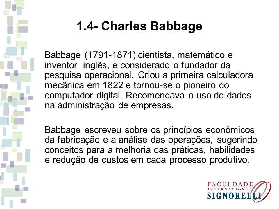 Babbage (1791-1871) cientista, matemático e inventor inglês, é considerado o fundador da pesquisa operacional. Criou a primeira calculadora mecânica e