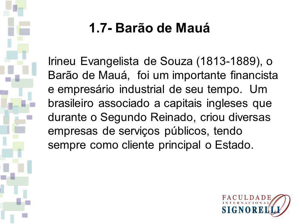 Irineu Evangelista de Souza (1813-1889), o Barão de Mauá, foi um importante financista e empresário industrial de seu tempo. Um brasileiro associado a