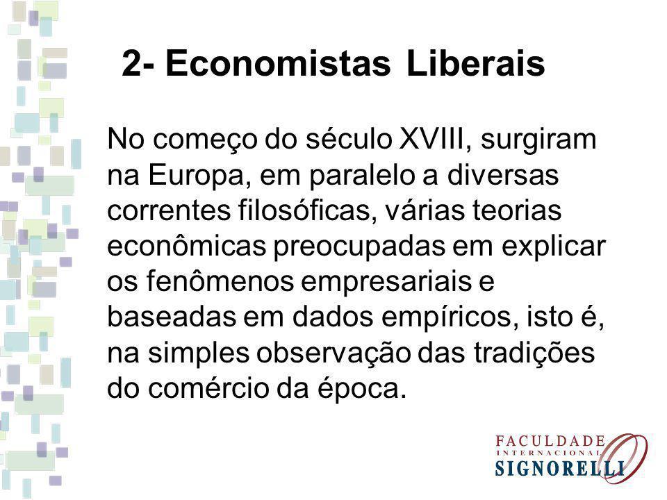 2- Economistas Liberais No começo do século XVIII, surgiram na Europa, em paralelo a diversas correntes filosóficas, várias teorias econômicas preocup
