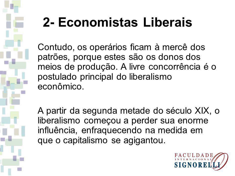 2- Economistas Liberais Contudo, os operários ficam à mercê dos patrões, porque estes são os donos dos meios de produção. A livre concorrência é o pos
