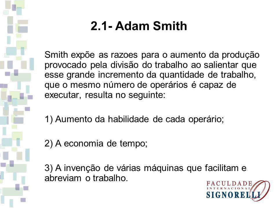 2.1- Adam Smith Smith expõe as razoes para o aumento da produção provocado pela divisão do trabalho ao salientar que esse grande incremento da quantid