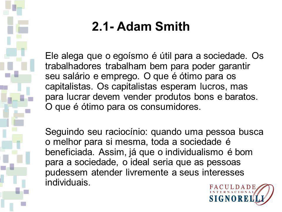 2.1- Adam Smith Ele alega que o egoísmo é útil para a sociedade. Os trabalhadores trabalham bem para poder garantir seu salário e emprego. O que é óti