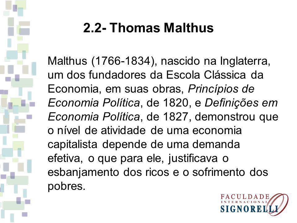 Malthus (1766-1834), nascido na Inglaterra, um dos fundadores da Escola Clássica da Economia, em suas obras, Princípios de Economia Política, de 1820,