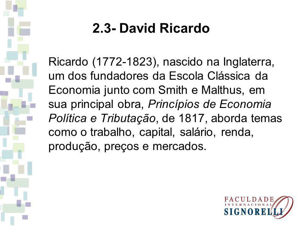 Ricardo (1772-1823), nascido na Inglaterra, um dos fundadores da Escola Clássica da Economia junto com Smith e Malthus, em sua principal obra, Princíp