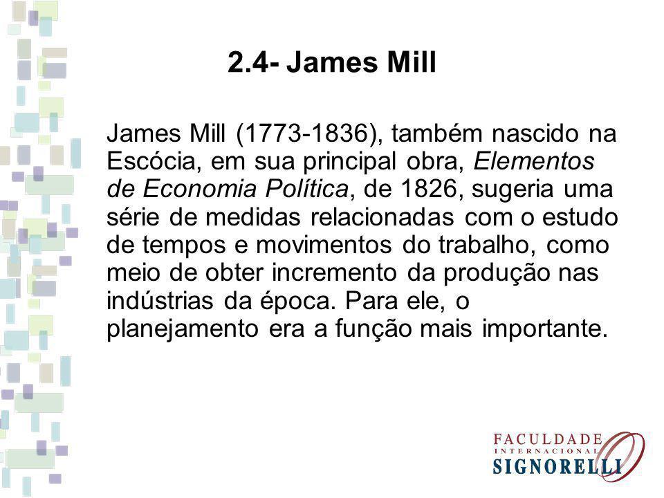 James Mill (1773-1836), também nascido na Escócia, em sua principal obra, Elementos de Economia Política, de 1826, sugeria uma série de medidas relaci
