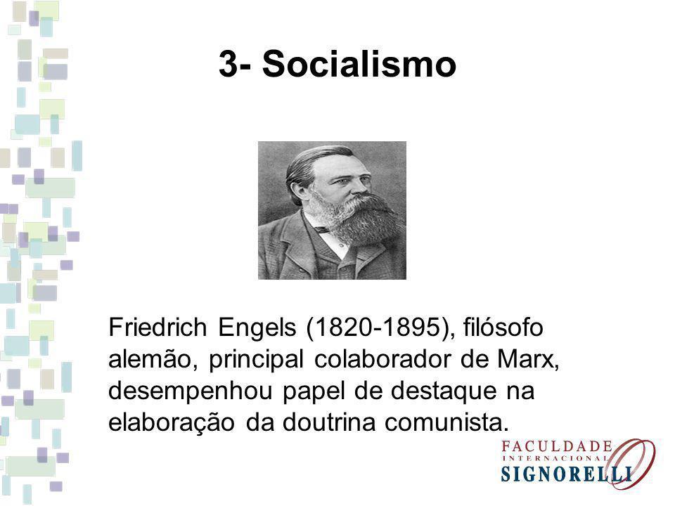 3- Socialismo Friedrich Engels (1820-1895), filósofo alemão, principal colaborador de Marx, desempenhou papel de destaque na elaboração da doutrina co