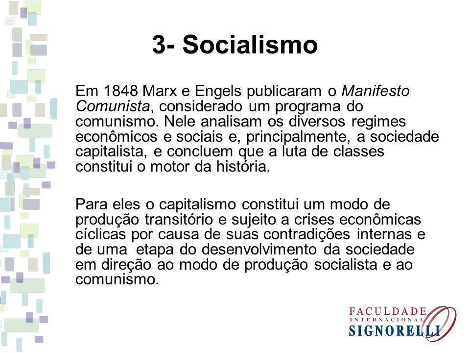 3- Socialismo Em 1848 Marx e Engels publicaram o Manifesto Comunista, considerado um programa do comunismo. Nele analisam os diversos regimes econômic