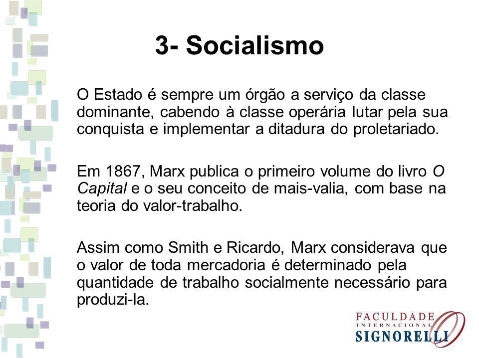 3- Socialismo O Estado é sempre um órgão a serviço da classe dominante, cabendo à classe operária lutar pela sua conquista e implementar a ditadura do