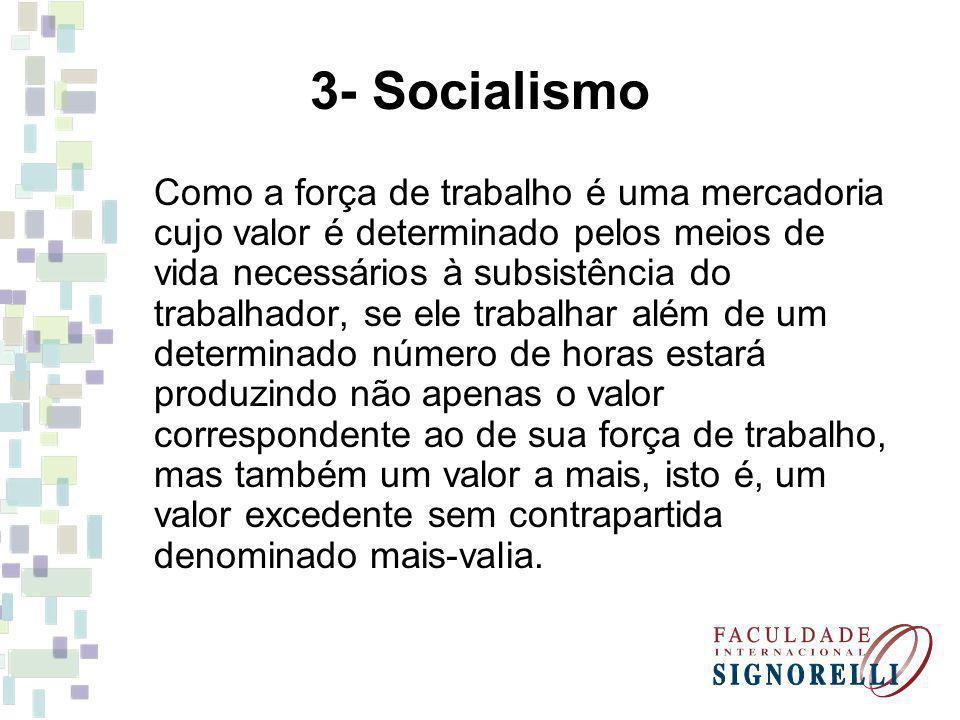 3- Socialismo Como a força de trabalho é uma mercadoria cujo valor é determinado pelos meios de vida necessários à subsistência do trabalhador, se ele