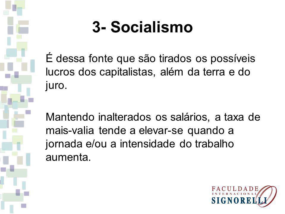 3- Socialismo É dessa fonte que são tirados os possíveis lucros dos capitalistas, além da terra e do juro. Mantendo inalterados os salários, a taxa de