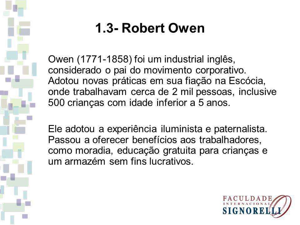Owen (1771-1858) foi um industrial inglês, considerado o pai do movimento corporativo. Adotou novas práticas em sua fiação na Escócia, onde trabalhava