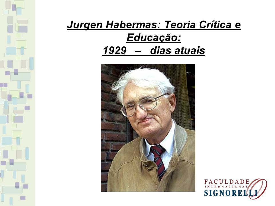 Jurgen Habermas: Teoria Crítica e Educação: 1929 – dias atuais