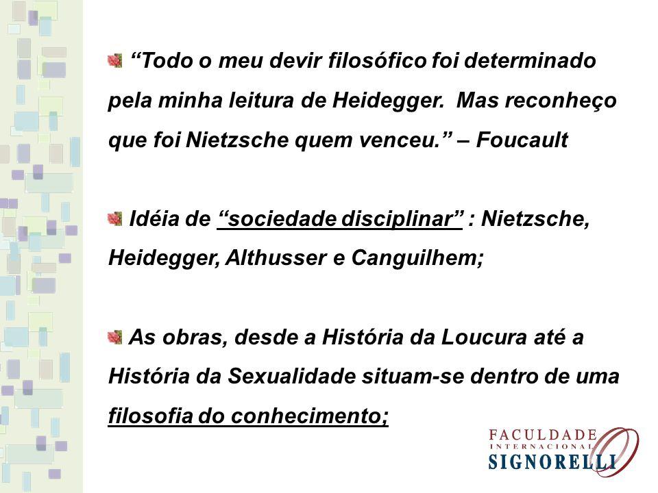 Todo o meu devir filosófico foi determinado pela minha leitura de Heidegger. Mas reconheço que foi Nietzsche quem venceu. – Foucault Idéia de sociedad
