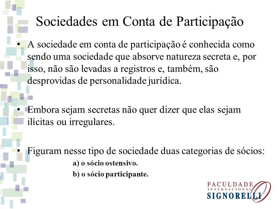 Sociedades em Conta de Participação A sociedade em conta de participação é conhecida como sendo uma sociedade que absorve natureza secreta e, por isso