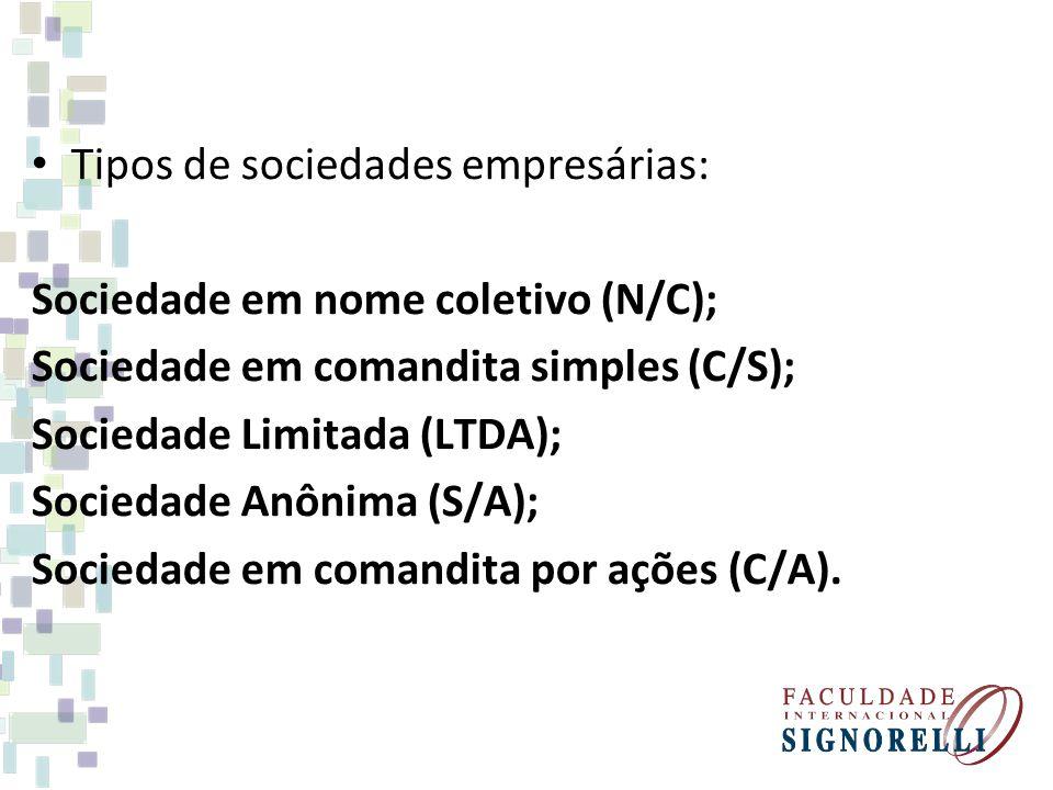 Tipos de sociedades empresárias: Sociedade em nome coletivo (N/C); Sociedade em comandita simples (C/S); Sociedade Limitada (LTDA); Sociedade Anônima