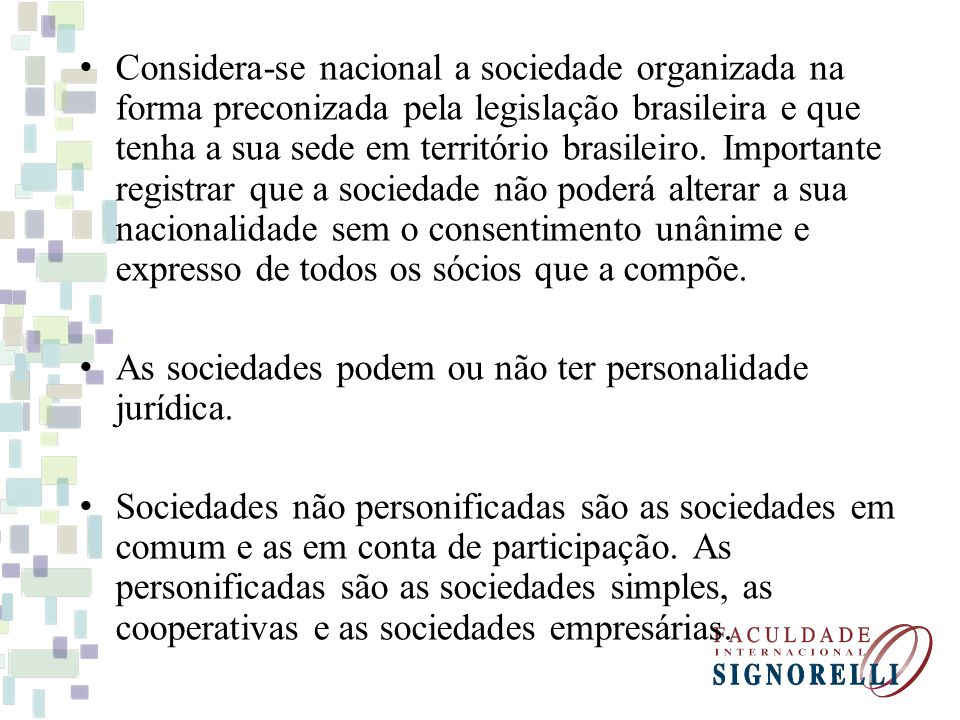 Considera-se nacional a sociedade organizada na forma preconizada pela legislação brasileira e que tenha a sua sede em território brasileiro. Importan