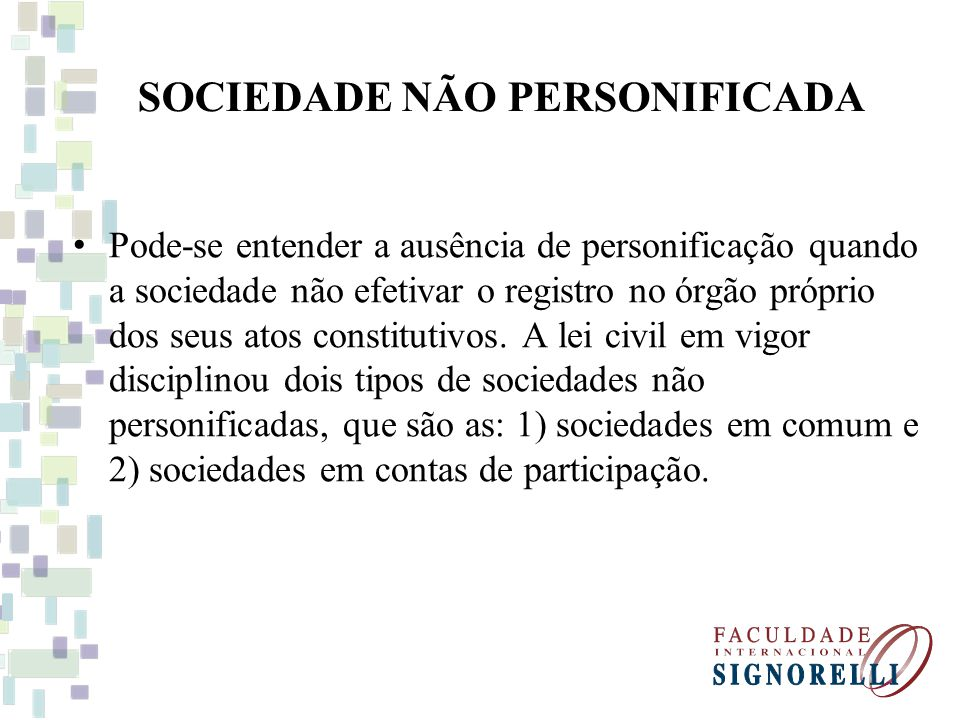 SOCIEDADE NÃO PERSONIFICADA Pode-se entender a ausência de personificação quando a sociedade não efetivar o registro no órgão próprio dos seus atos co