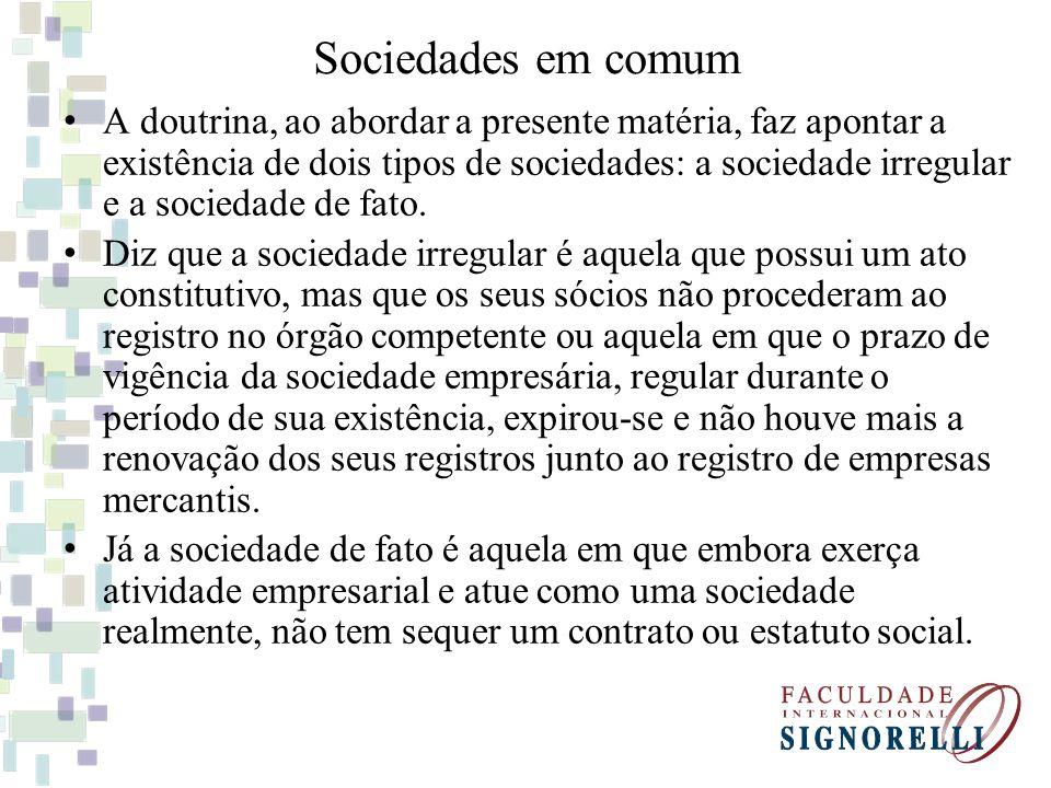 Sociedades em comum A doutrina, ao abordar a presente matéria, faz apontar a existência de dois tipos de sociedades: a sociedade irregular e a socieda