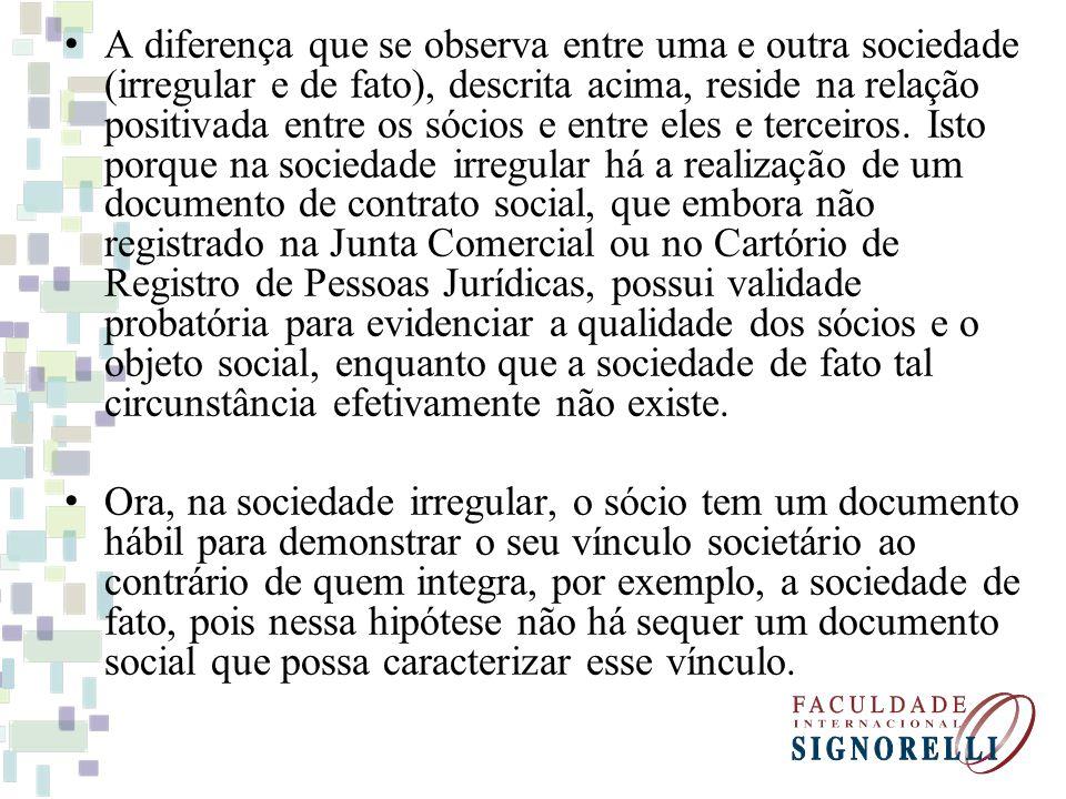 A diferença que se observa entre uma e outra sociedade (irregular e de fato), descrita acima, reside na relação positivada entre os sócios e entre ele