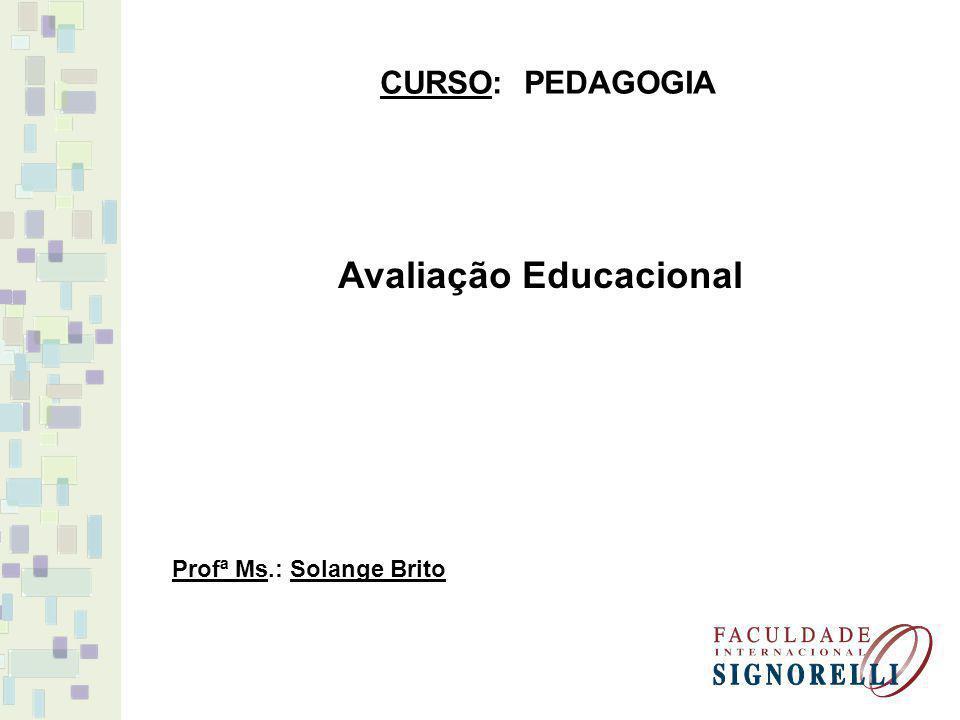 CURSO: PEDAGOGIA Profª Ms.: Solange Brito Avaliação Educacional
