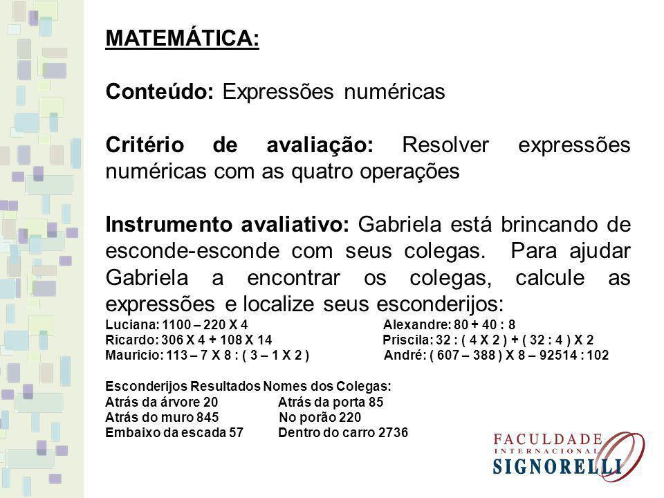 MATEMÁTICA: Conteúdo: Expressões numéricas Critério de avaliação: Resolver expressões numéricas com as quatro operações Instrumento avaliativo: Gabrie