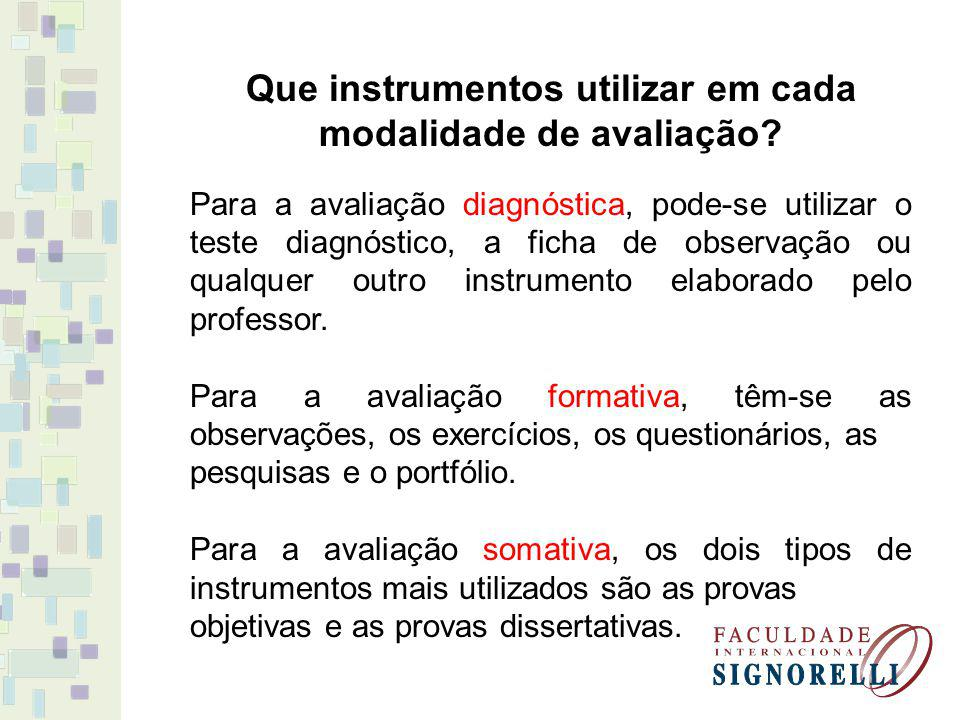 Que instrumentos utilizar em cada modalidade de avaliação? Para a avaliação diagnóstica, pode-se utilizar o teste diagnóstico, a ficha de observação o