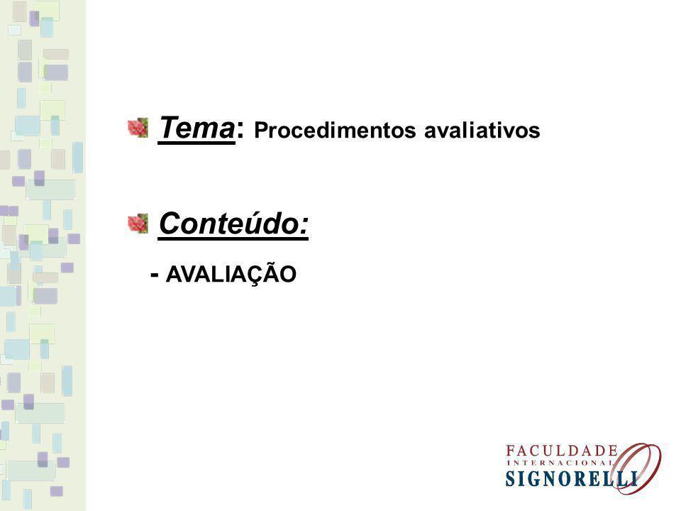 Tema: Procedimentos avaliativos Conteúdo: - AVALIAÇÃO