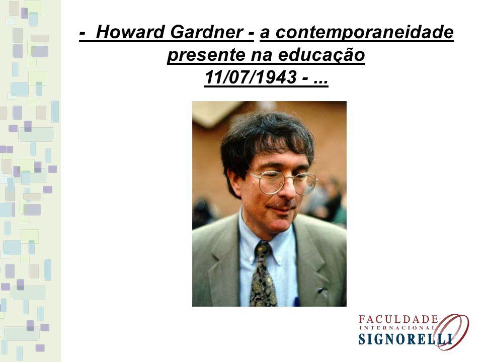 - Howard Gardner - a contemporaneidade presente na educação 11/07/1943 -...