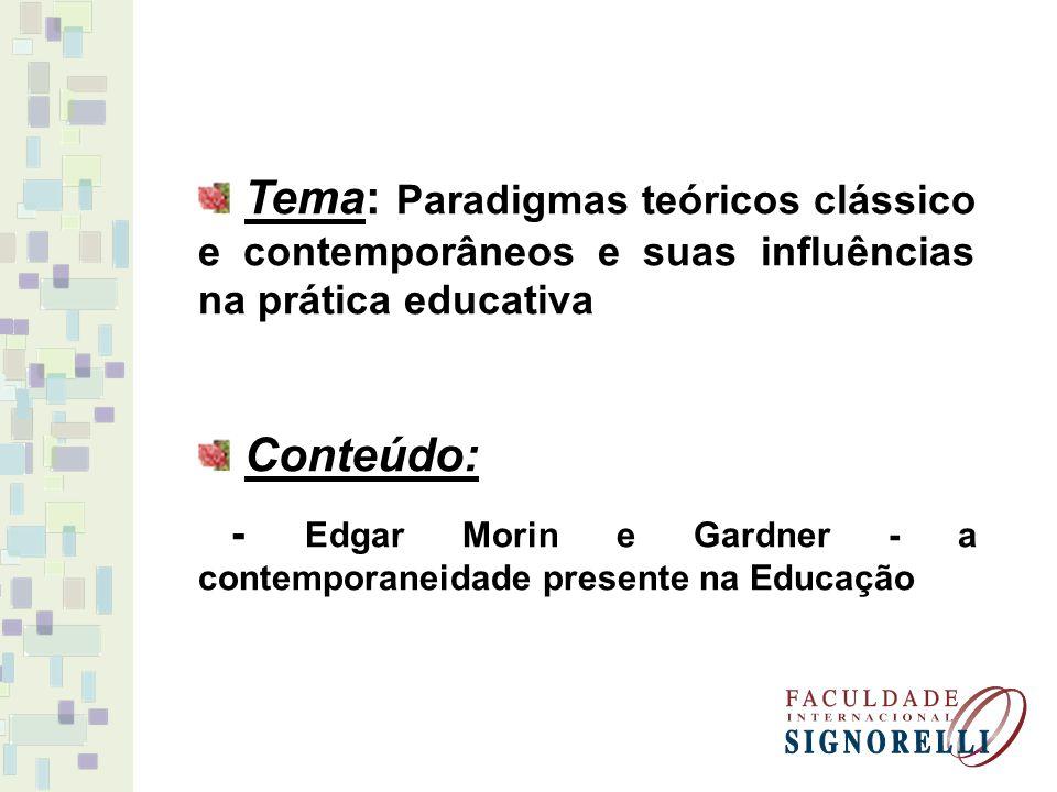 Tema: Paradigmas teóricos clássico e contemporâneos e suas influências na prática educativa Conteúdo: - Edgar Morin e Gardner - a contemporaneidade pr