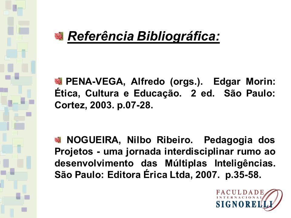 Referência Bibliográfica: PENA-VEGA, Alfredo (orgs.). Edgar Morin: Ética, Cultura e Educação. 2 ed. São Paulo: Cortez, 2003. p.07-28. NOGUEIRA, Nilbo