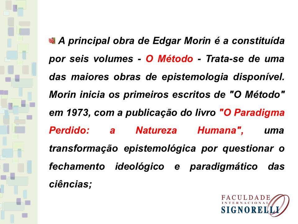 A principal obra de Edgar Morin é a constituída por seis volumes - O Método - Trata-se de uma das maiores obras de epistemologia disponível. Morin ini