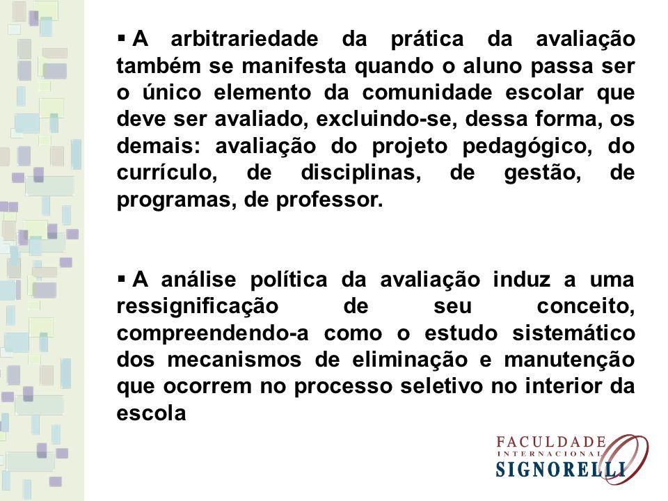 A arbitrariedade da prática da avaliação também se manifesta quando o aluno passa ser o único elemento da comunidade escolar que deve ser avaliado, ex