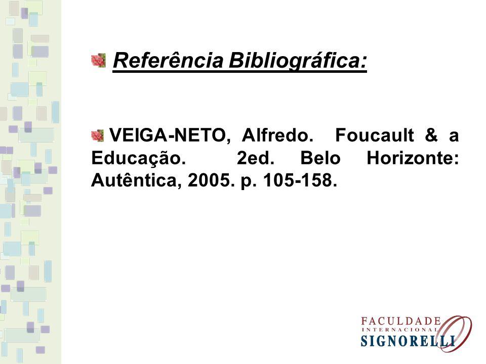 Referência Bibliográfica: VEIGA-NETO, Alfredo. Foucault & a Educação. 2ed. Belo Horizonte: Autêntica, 2005. p. 105-158.
