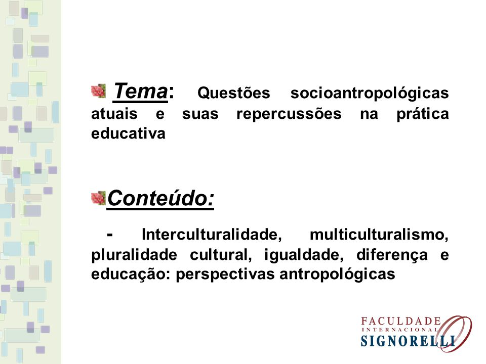 Tema: Questões socioantropológicas atuais e suas repercussões na prática educativa Conteúdo: - Interculturalidade, multiculturalismo, pluralidade cultural, igualdade, diferença e educação: perspectivas antropológicas