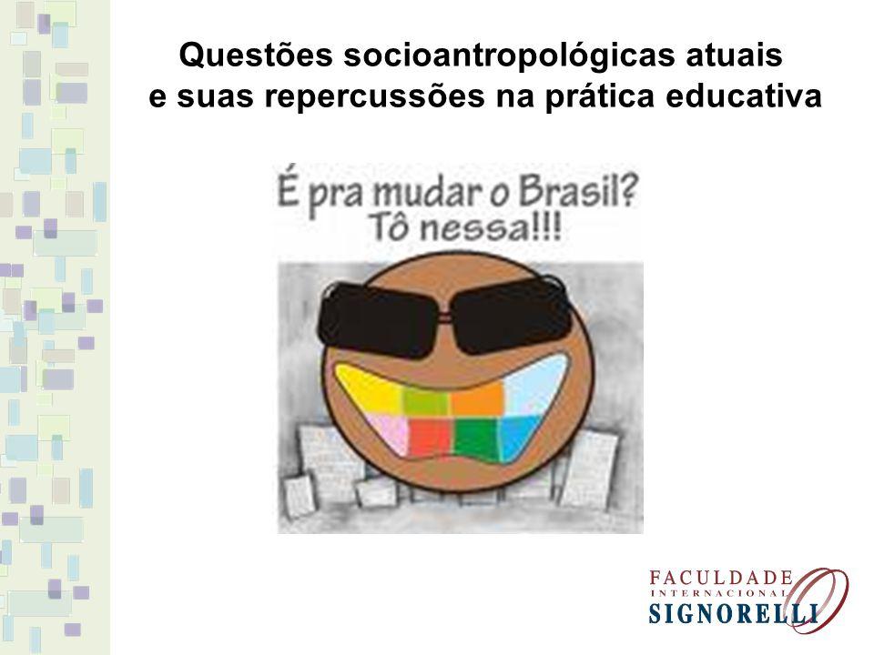 Questões socioantropológicas atuais e suas repercussões na prática educativa