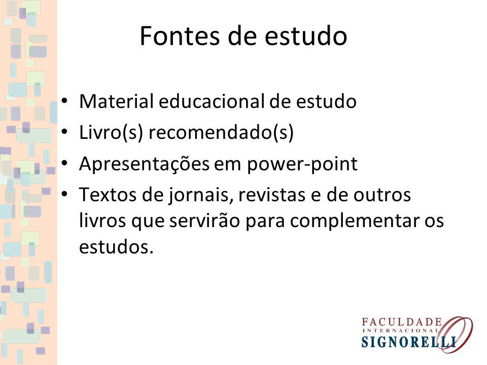 Fontes de estudo Material educacional de estudo Livro(s) recomendado(s) Apresentações em power-point Textos de jornais, revistas e de outros livros que servirão para complementar os estudos.