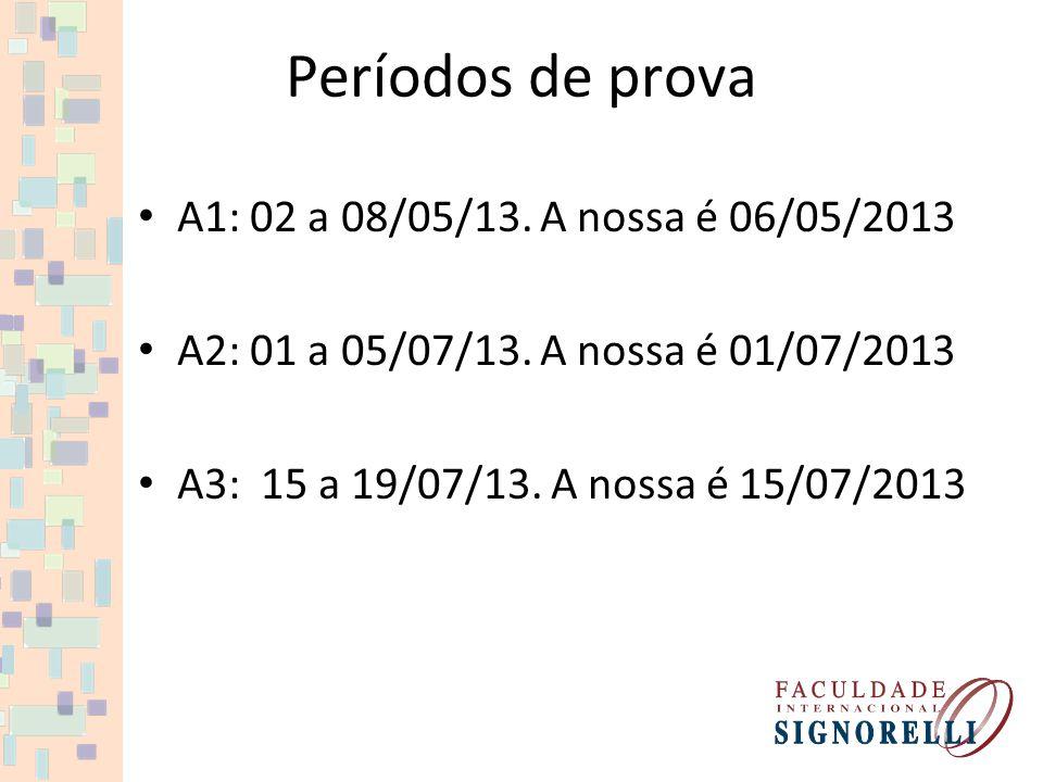 Períodos de prova A1: 02 a 08/05/13. A nossa é 06/05/2013 A2: 01 a 05/07/13. A nossa é 01/07/2013 A3: 15 a 19/07/13. A nossa é 15/07/2013