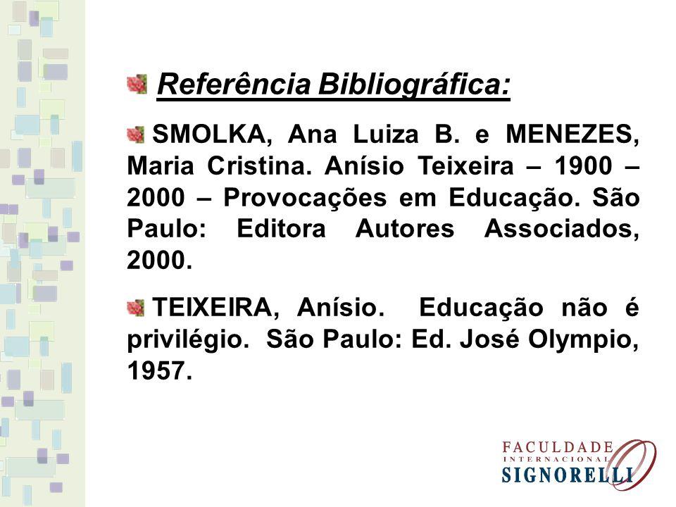 Referência Bibliográfica: SMOLKA, Ana Luiza B. e MENEZES, Maria Cristina. Anísio Teixeira – 1900 – 2000 – Provocações em Educação. São Paulo: Editora