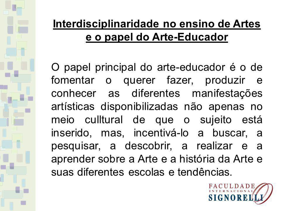 Nesta perspectiva, o arte- educador deve levar os educandos a desenvolverem um pensar crítico sobre o que se aprende, e não apenas a reprodução de técnicas artísticas que muitas vezes não fazem sentido na vida do aprendiz.