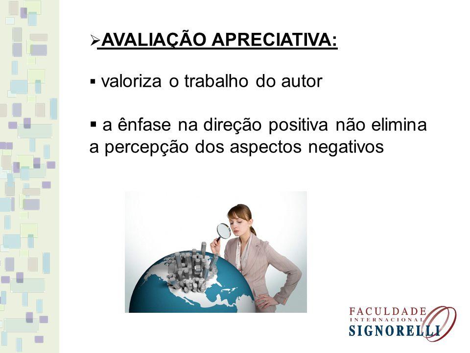AVALIAÇÃO APRECIATIVA: valoriza o trabalho do autor a ênfase na direção positiva não elimina a percepção dos aspectos negativos